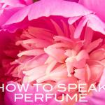 how to speak perfume